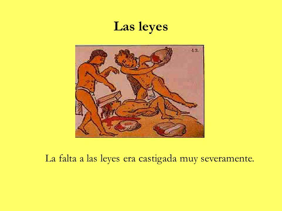 Las leyes La falta a las leyes era castigada muy severamente.