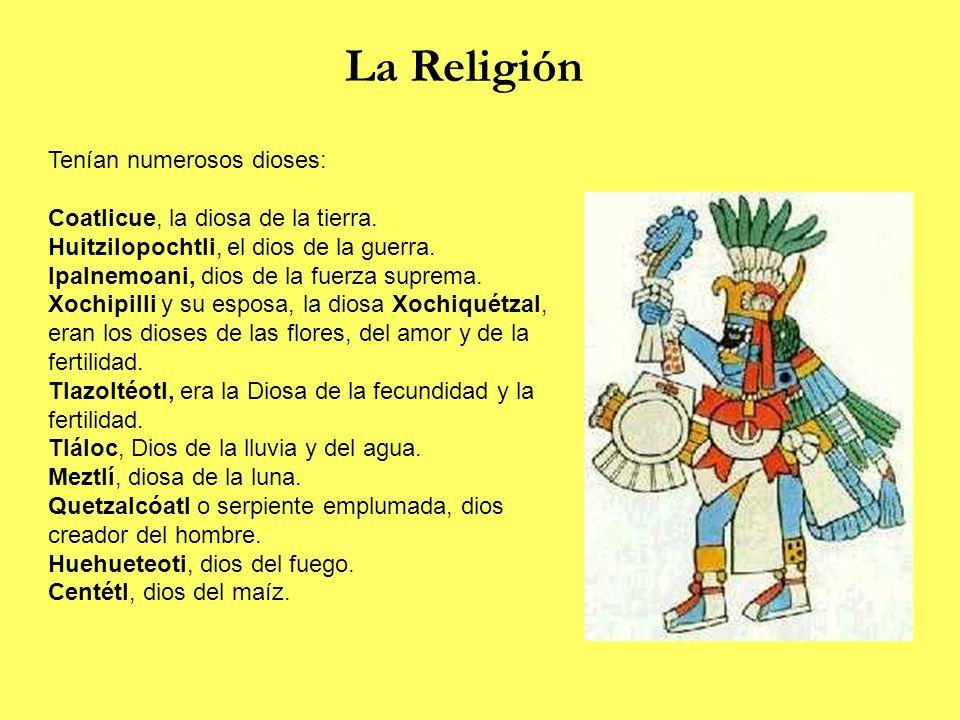 La Religión Tenían numerosos dioses: Coatlicue, la diosa de la tierra.
