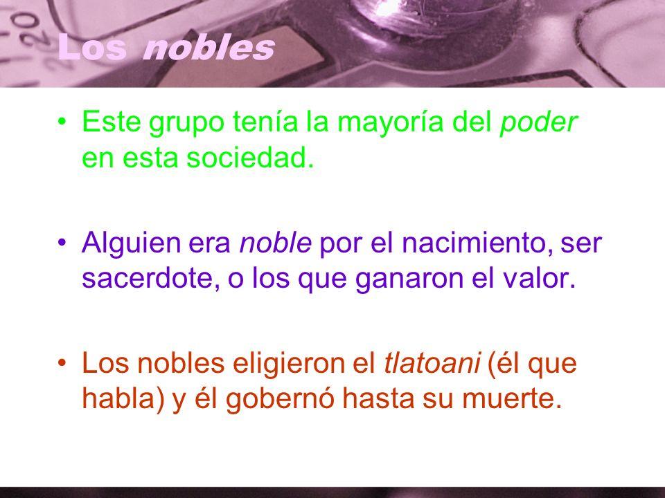 Los nobles Este grupo tenía la mayoría del poder en esta sociedad.