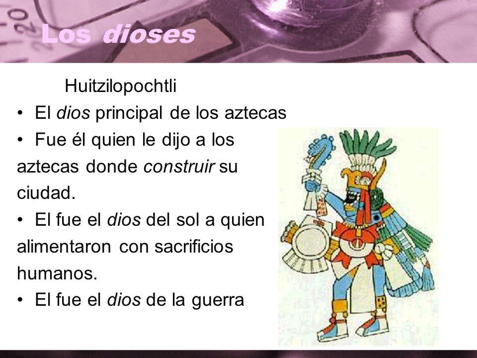 Los dioses Huitzilopochtli El dios principal de los aztecas