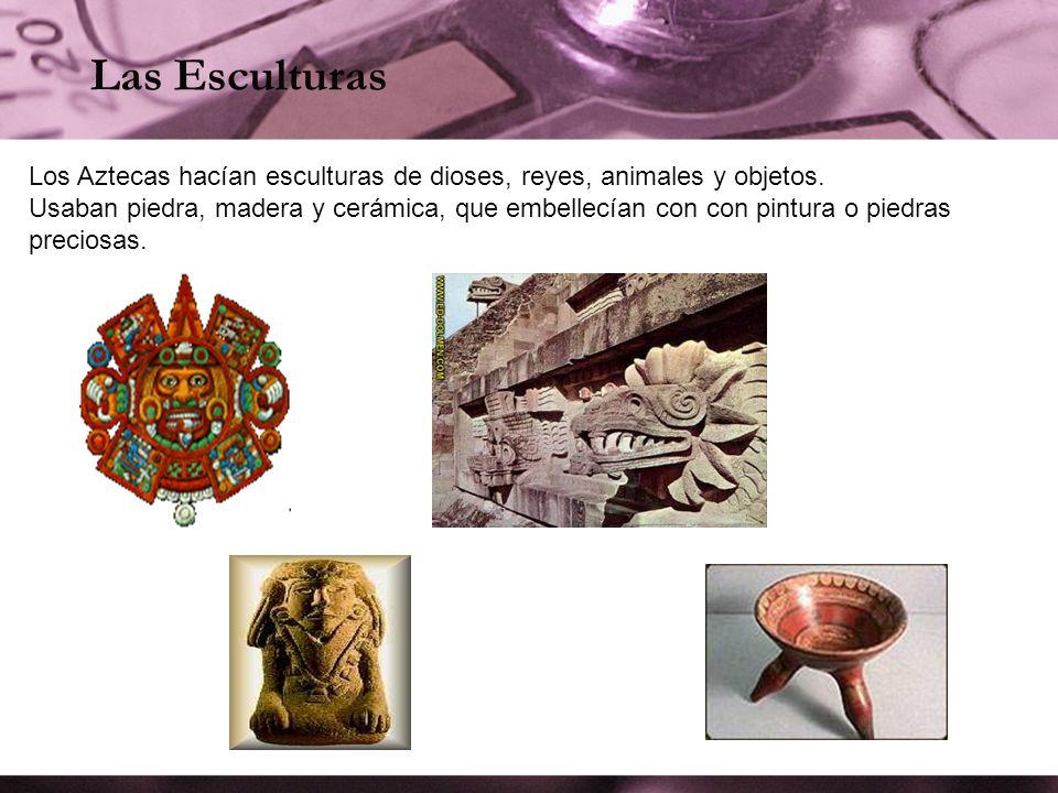 Las Esculturas Los Aztecas hacían esculturas de dioses, reyes, animales y objetos.