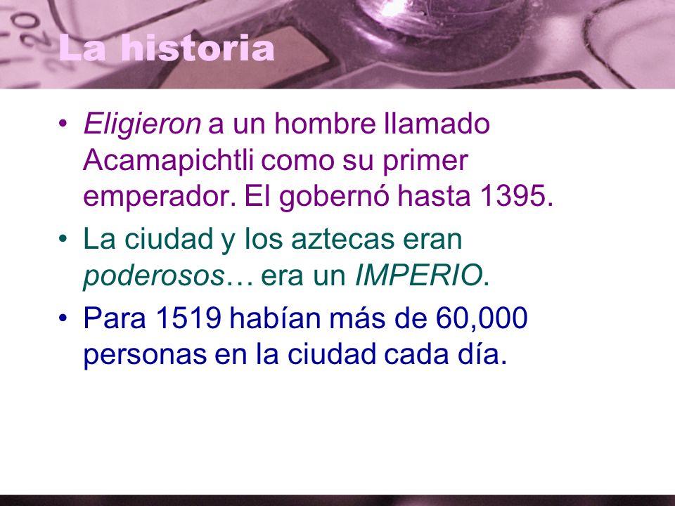 La historia Eligieron a un hombre llamado Acamapichtli como su primer emperador. El gobernó hasta 1395.