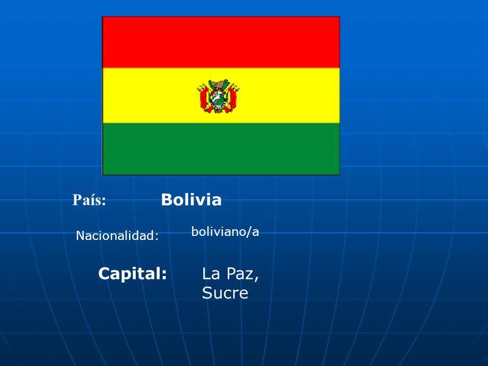 País: Bolivia boliviano/a Nacionalidad: Capital: La Paz, Sucre