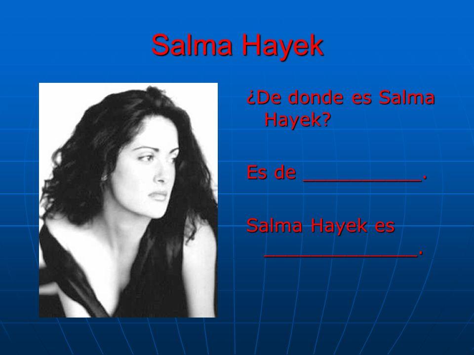 Salma Hayek ¿De donde es Salma Hayek Es de __________.
