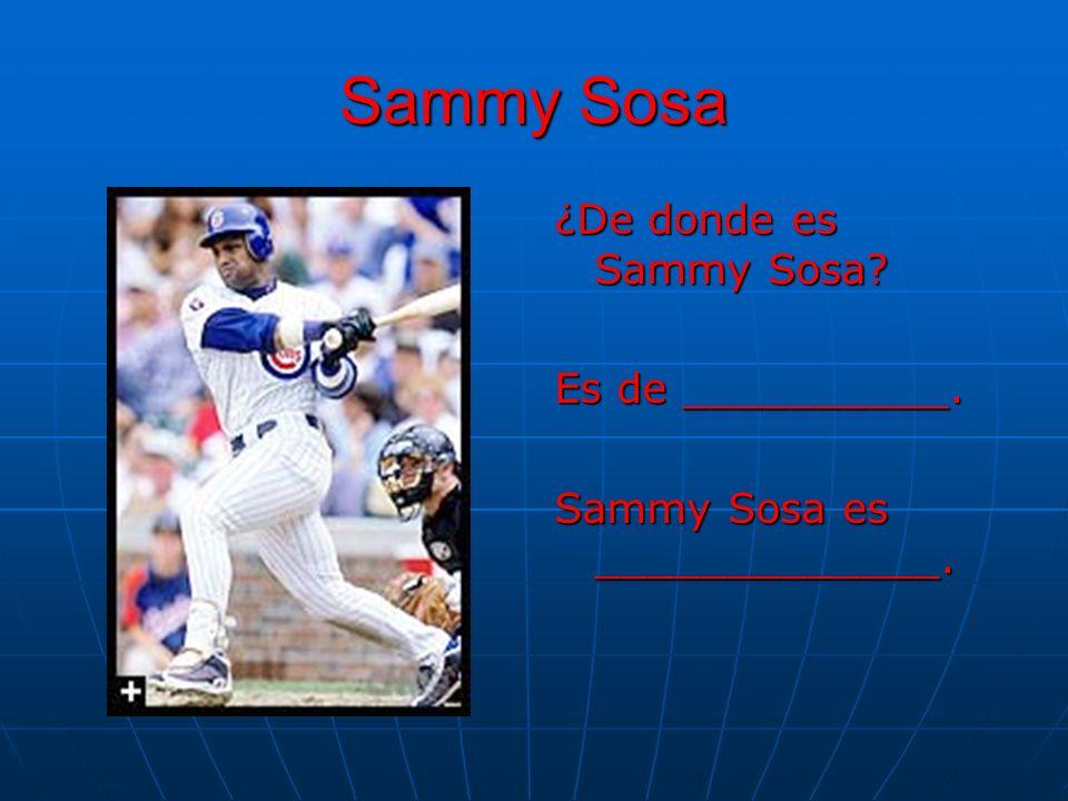 Sammy Sosa ¿De donde es Sammy Sosa Es de __________.