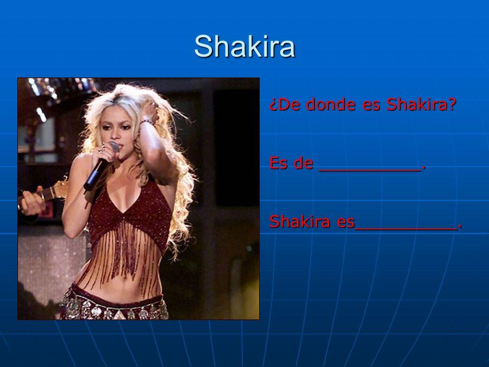 Shakira ¿De donde es Shakira Es de __________. Shakira es__________.