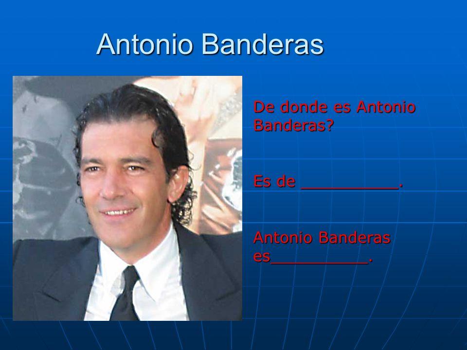 Antonio Banderas De donde es Antonio Banderas Es de __________.