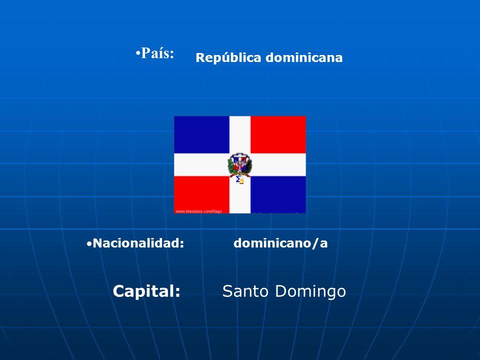 País: Capital: Santo Domingo República dominicana Nacionalidad:
