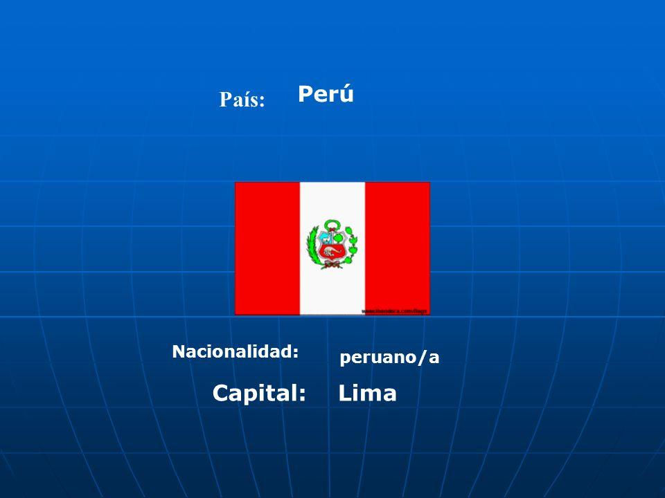 Perú País: Nacionalidad: peruano/a Capital: Lima