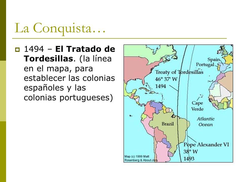 La Conquista… 1494 – El Tratado de Tordesillas.