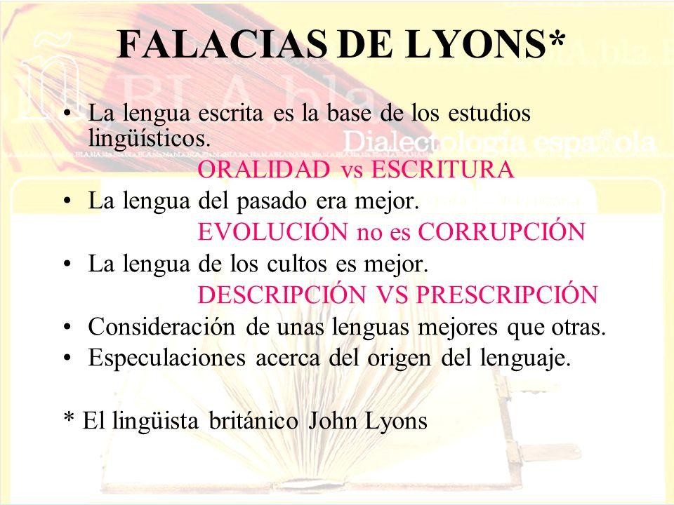FALACIAS DE LYONS* La lengua escrita es la base de los estudios lingüísticos. ORALIDAD vs ESCRITURA.