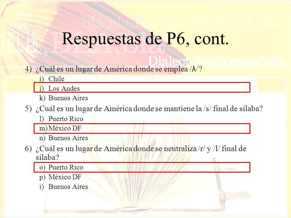 Respuestas de P6, cont. 4) ¿Cuál es un lugar de América donde se emplea /λ/ i) Chile. j) Los Andes.
