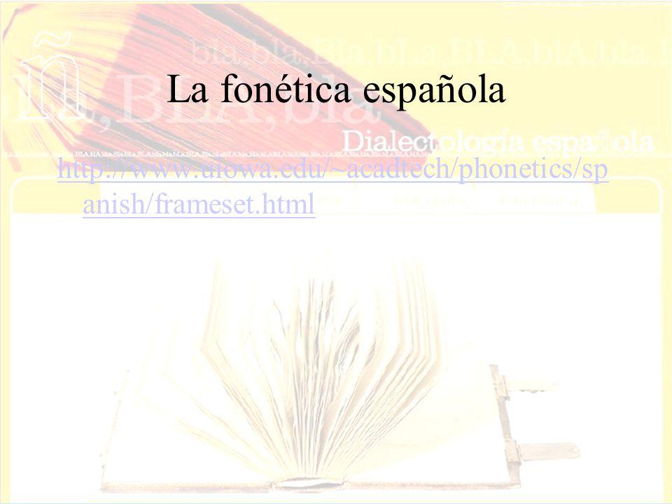 La fonética española http://www.uiowa.edu/~acadtech/phonetics/spanish/frameset.html