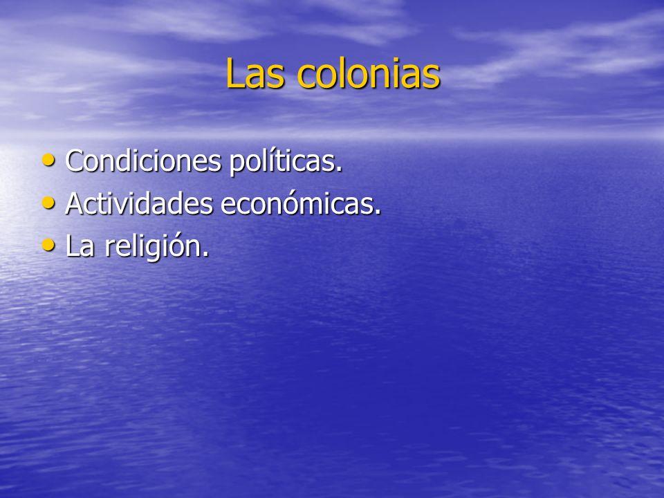 Las colonias Condiciones políticas. Actividades económicas.