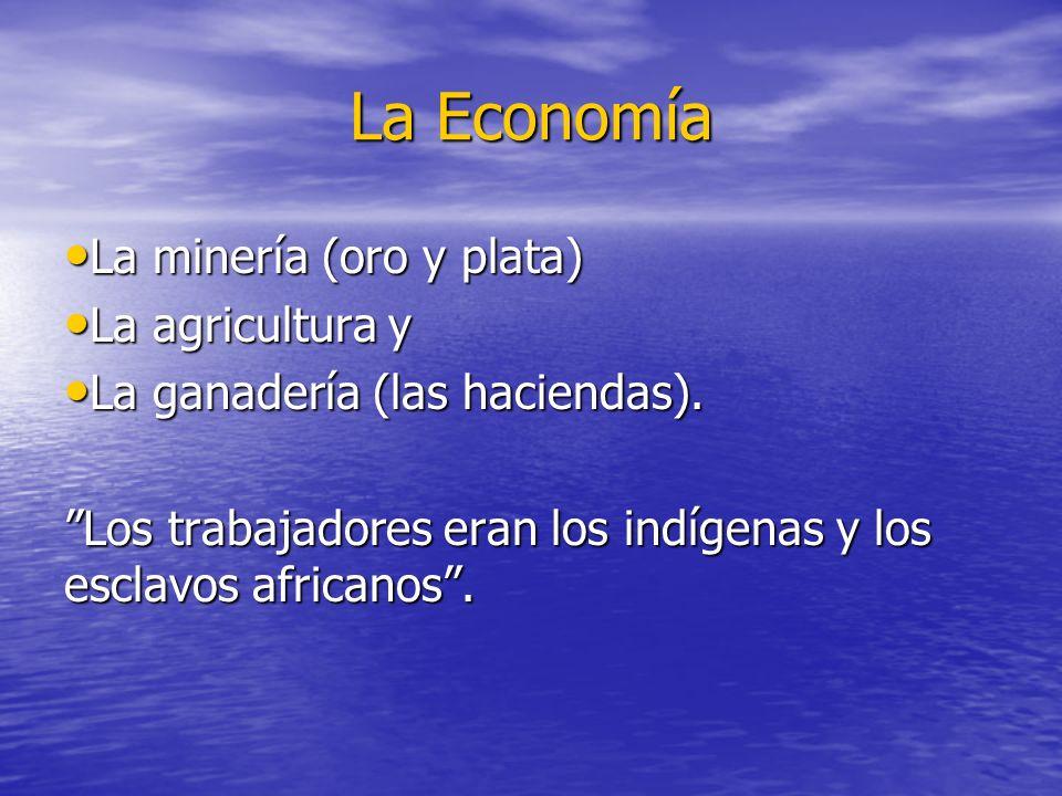 La Economía La minería (oro y plata) La agricultura y