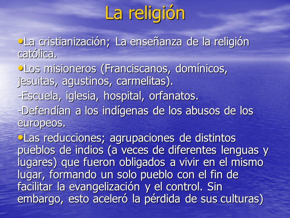 La religión La cristianización; La enseñanza de la religión católica.