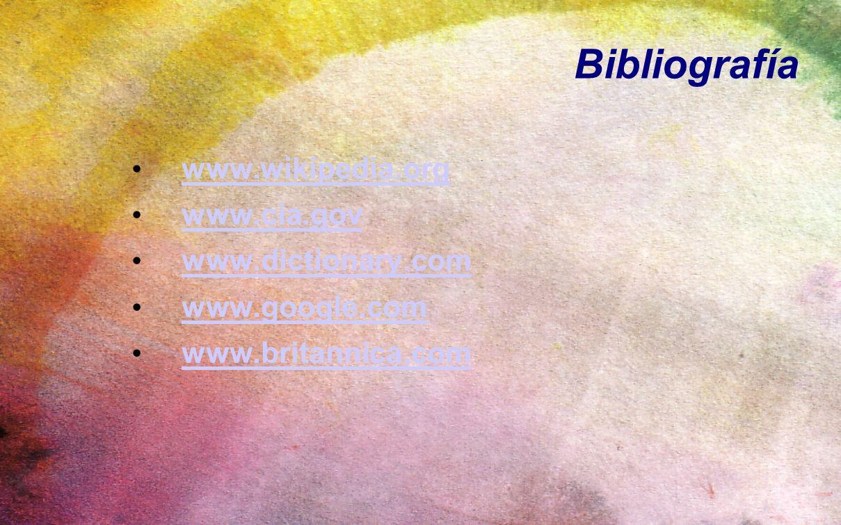 Bibliografía www.wikipedia.org www.cia.gov www.dictionary.com