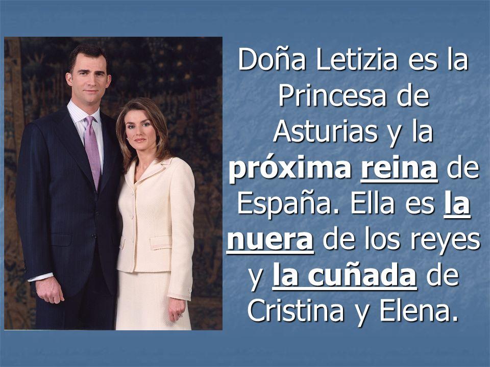Doña Letizia es la Princesa de Asturias y la próxima reina de España