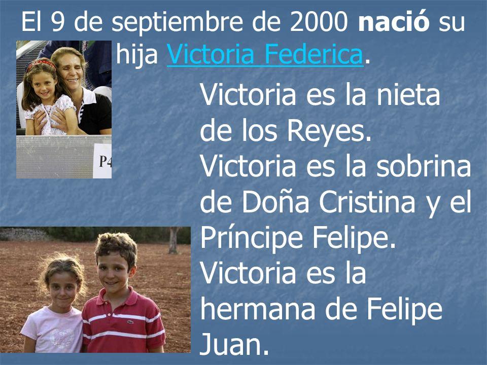 El 9 de septiembre de 2000 nació su hija Victoria Federica.