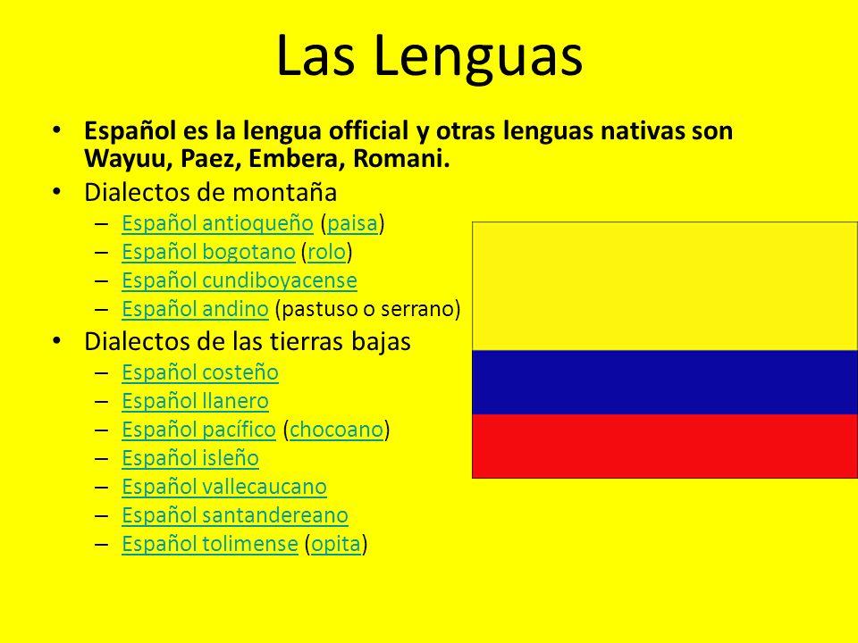 Las Lenguas Español es la lengua official y otras lenguas nativas son Wayuu, Paez, Embera, Romani. Dialectos de montaña.