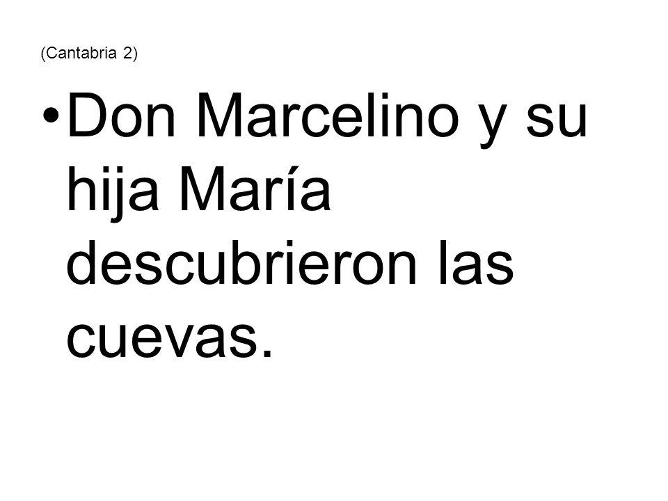 Don Marcelino y su hija María descubrieron las cuevas.