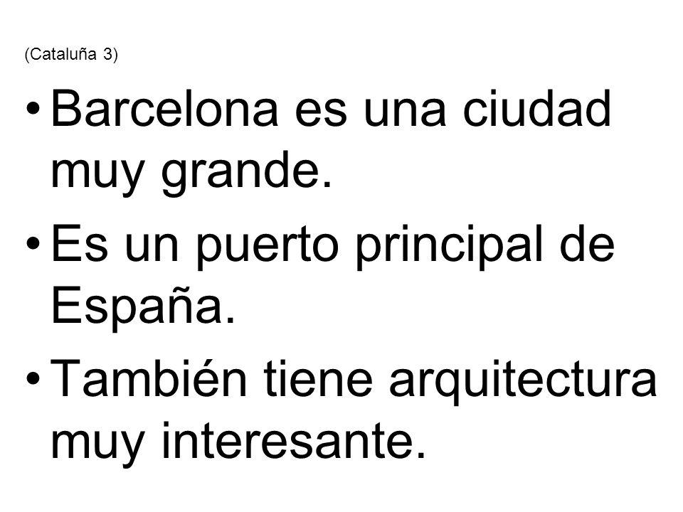 Barcelona es una ciudad muy grande. Es un puerto principal de España.