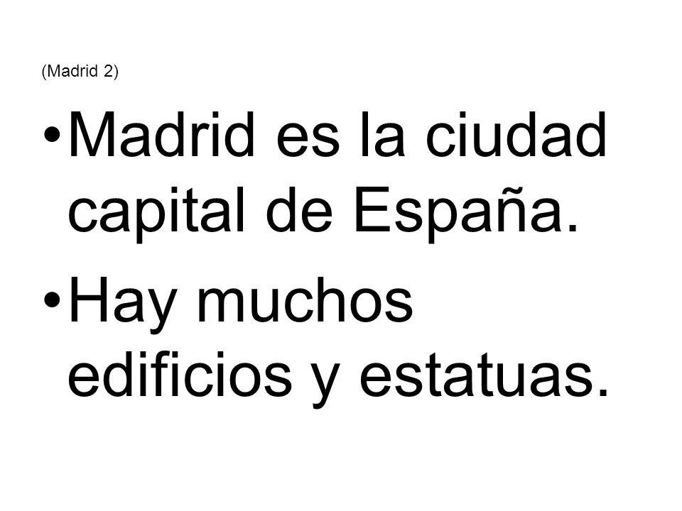 Madrid es la ciudad capital de España.