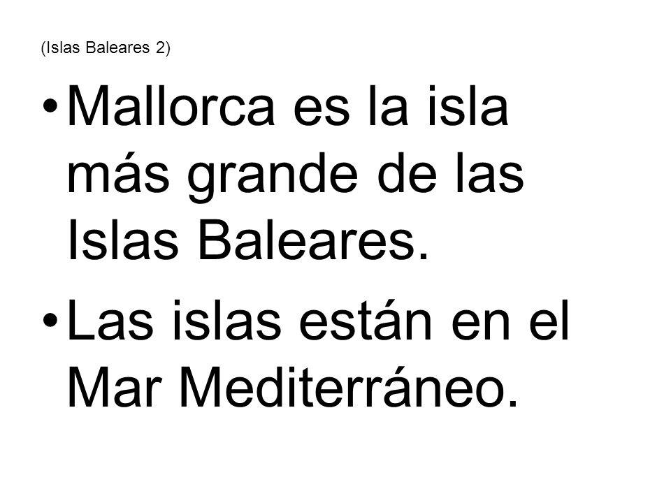 Mallorca es la isla más grande de las Islas Baleares.