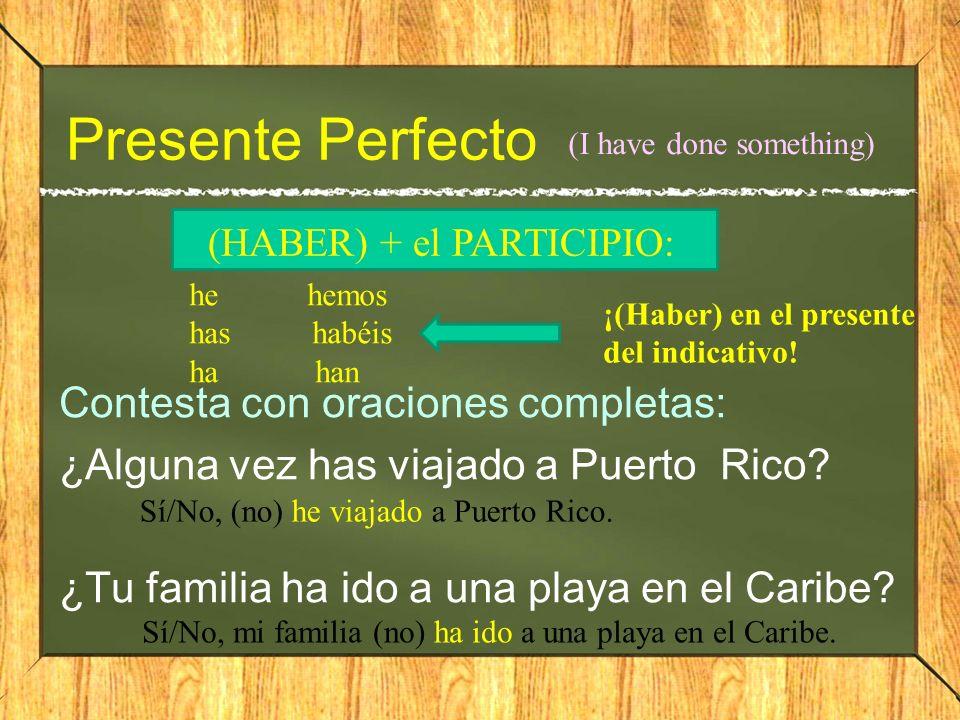 Presente Perfecto (I have done something) (HABER) + el PARTICIPIO: he hemos. has habéis.