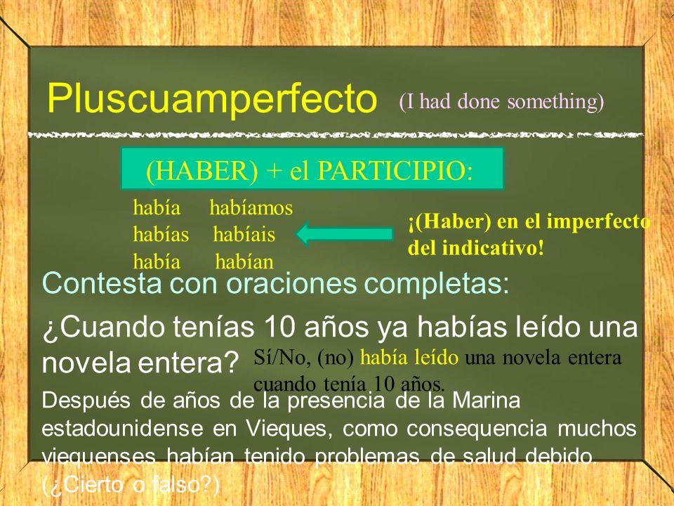 Pluscuamperfecto Contesta con oraciones completas:
