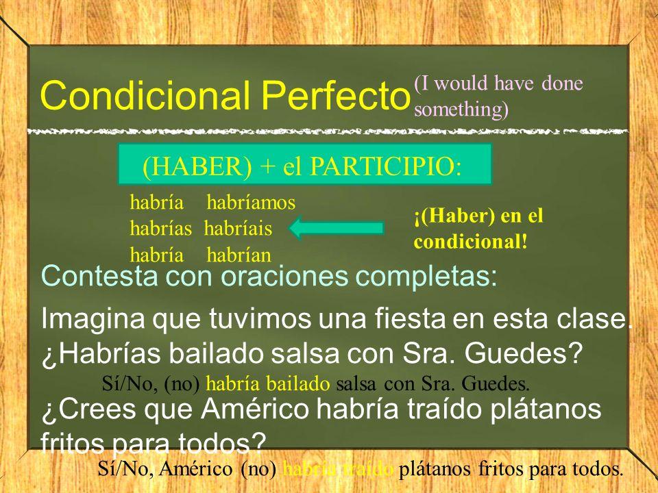 Condicional Perfecto (I would have done something) (HABER) + el PARTICIPIO: habría habríamos. habrías habríais.