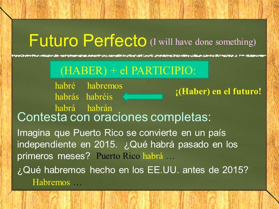 Futuro Perfecto Contesta con oraciones completas: