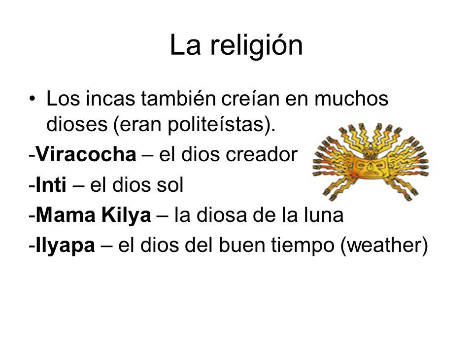 La religión Los incas también creían en muchos dioses (eran politeístas). -Viracocha – el dios creador.