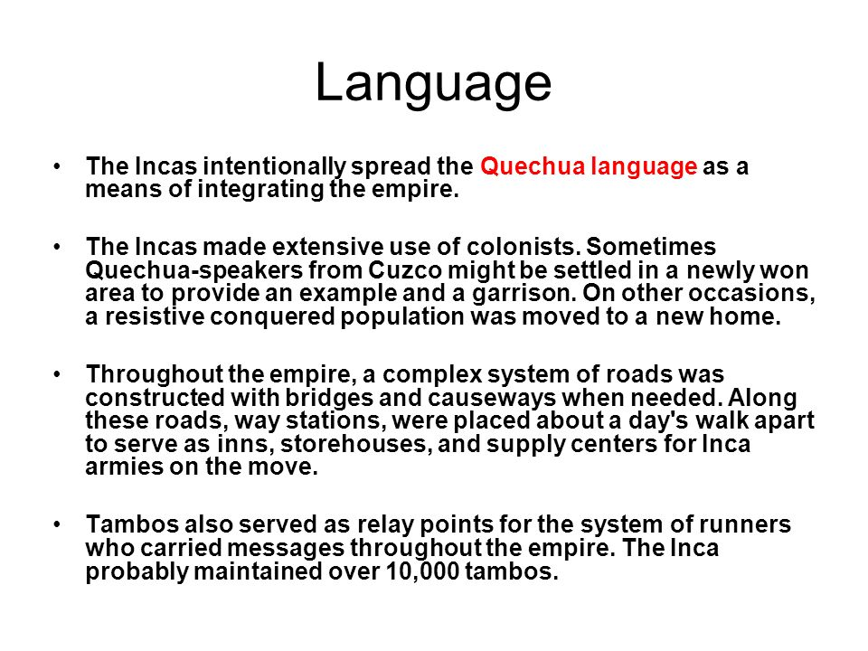 Language The Incas intentionally spread the Quechua language as a means of integrating the empire.