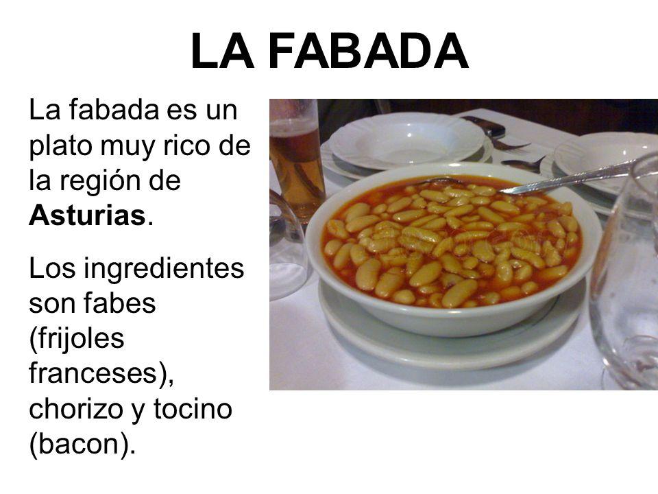 LA FABADA La fabada es un plato muy rico de la región de Asturias.