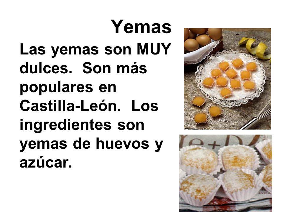 Yemas Las yemas son MUY dulces. Son más populares en Castilla-León.