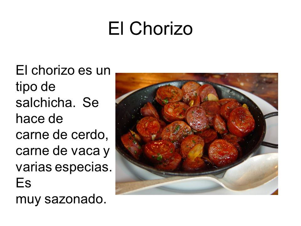 El Chorizo El chorizo es un tipo de salchicha. Se hace de