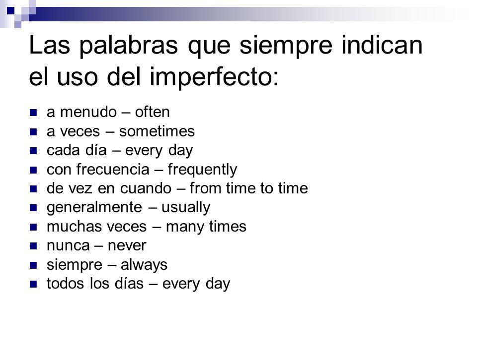 Las palabras que siempre indican el uso del imperfecto: