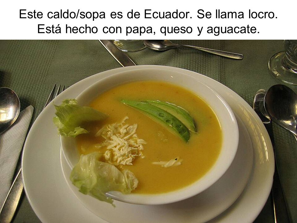 Este caldo/sopa es de Ecuador. Se llama locro