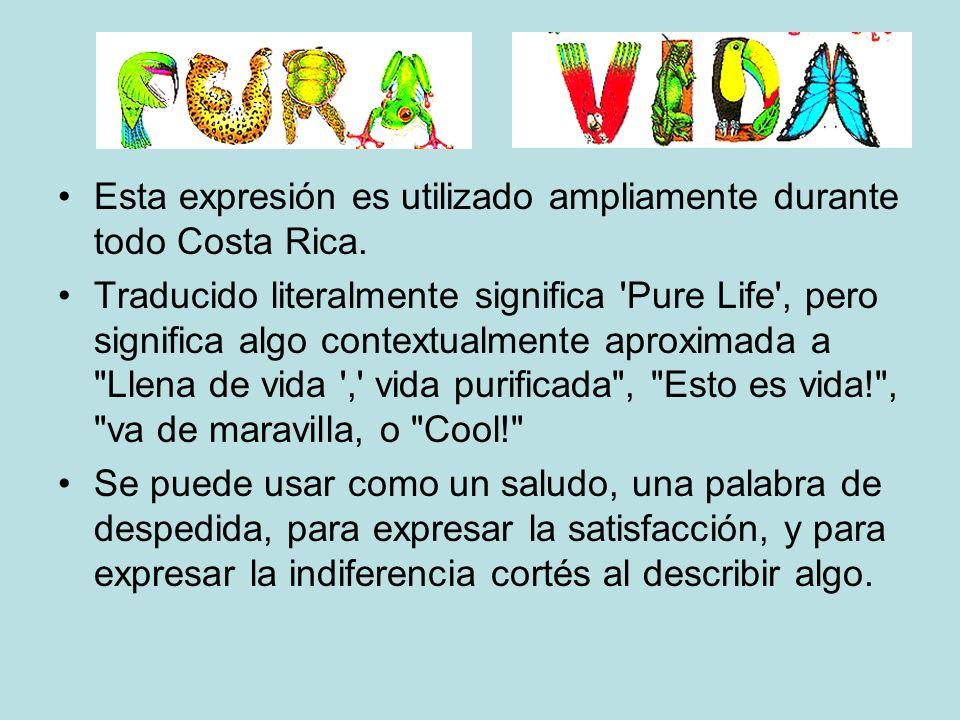 Esta expresión es utilizado ampliamente durante todo Costa Rica.
