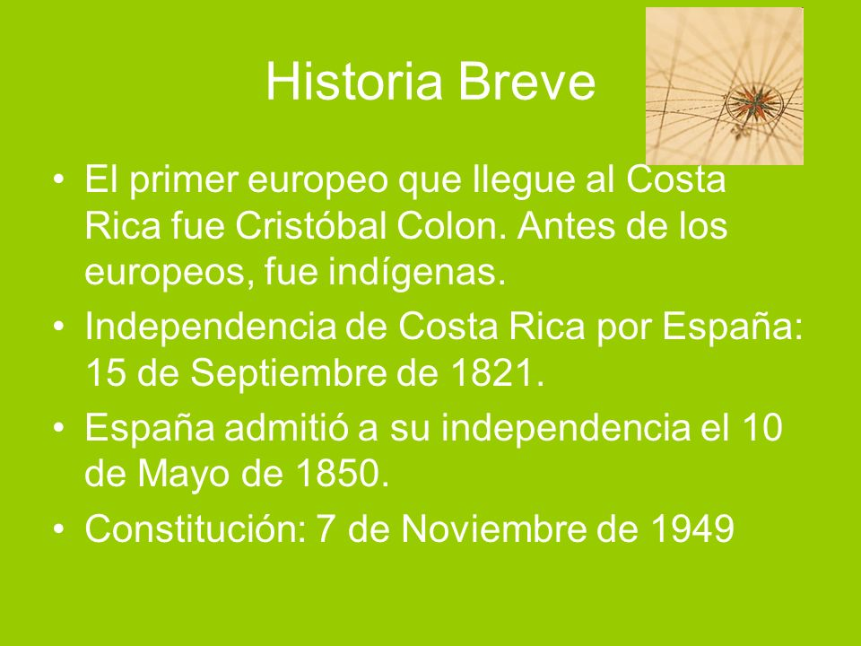 Historia Breve El primer europeo que llegue al Costa Rica fue Cristóbal Colon. Antes de los europeos, fue indígenas.