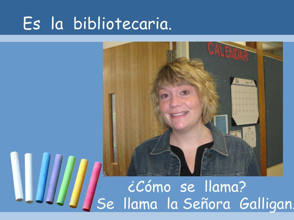 Es la bibliotecaria. ¿Cómo se llama Se llama la Señora Galligan.