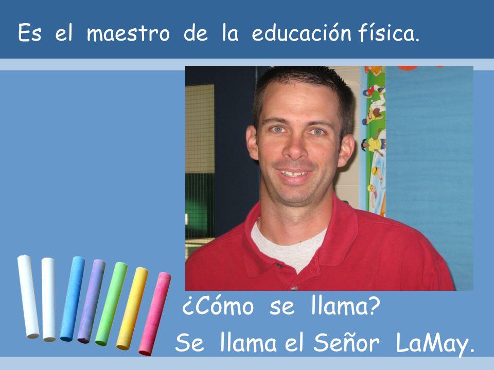 Es el maestro de la educación física.