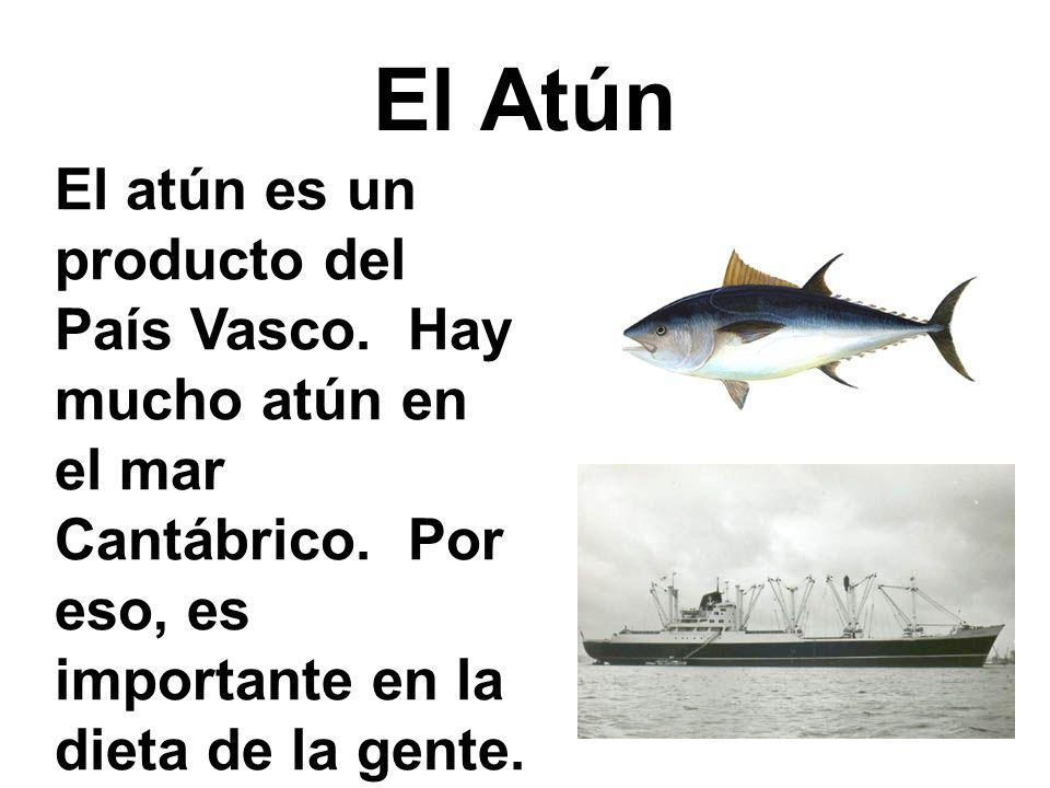 El Atún El atún es un producto del País Vasco. Hay mucho atún en el mar Cantábrico.