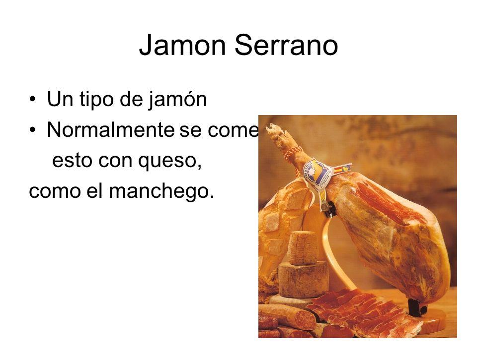 Jamon Serrano Un tipo de jamón Normalmente se come esto con queso,