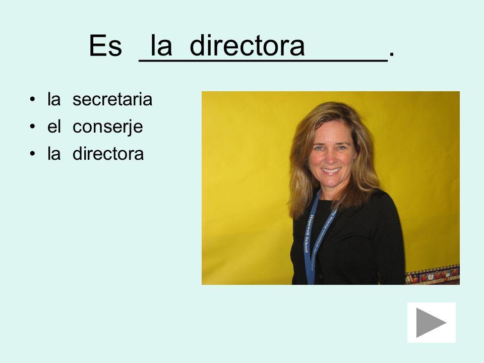 Es _______________. la directora la secretaria el conserje