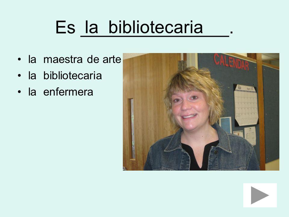 Es _______________. la bibliotecaria la maestra de arte