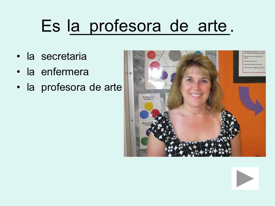 Es _________________. la profesora de arte la secretaria la enfermera