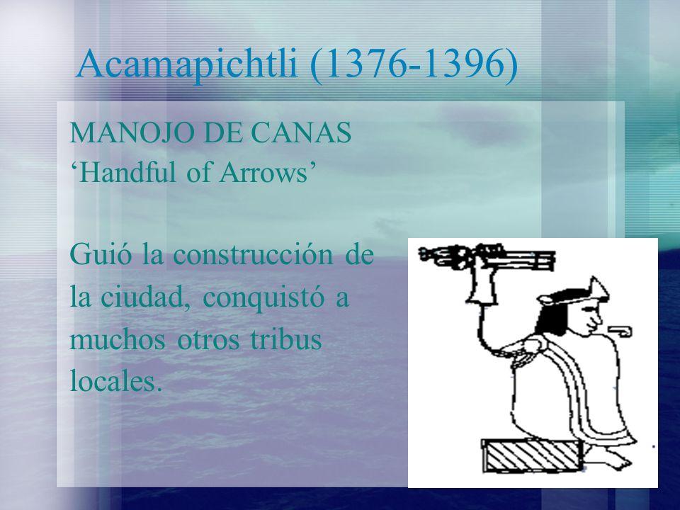 Acamapichtli (1376-1396) Guió la construcción de