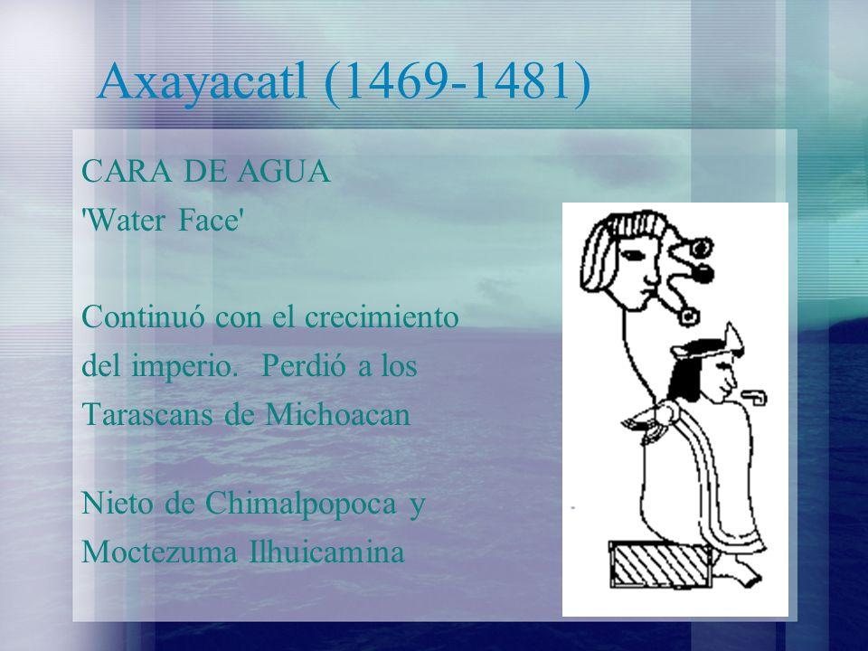 Axayacatl (1469-1481) CARA DE AGUA Water Face